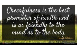 Joseph Addison quote : Cheerfulness is the best ...
