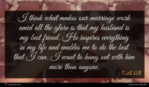 Faith Hill quote : I think what makes ...