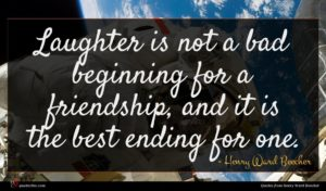 Henry Ward Beecher quote : Laughter is not a ...