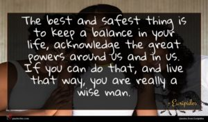 Euripides quote : The best and safest ...