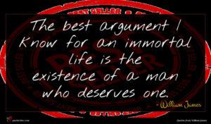 William James quote : The best argument I ...