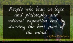 William Butler Yeats quote : People who lean on ...