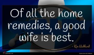 Kin Hubbard quote : Of all the home ...