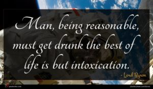 Lord Byron quote : Man being reasonable must ...