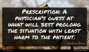 Ambrose Bierce quote : Prescription A physician's guess ...