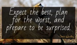 Denis Waitley quote : Expect the best plan ...