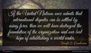 Dwight D. Eisenhower quote : If the United Nations ...