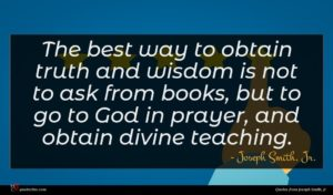 Joseph Smith, Jr. quote : The best way to ...