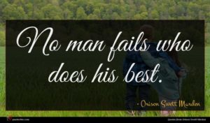 Orison Swett Marden quote : No man fails who ...