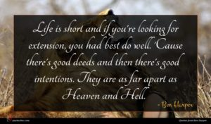 Ben Harper quote : Life is short and ...