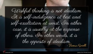Thomas Sowell quote : Wishful thinking is not ...