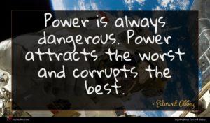 Edward Abbey quote : Power is always dangerous ...