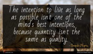 Deepak Chopra quote : The intention to live ...