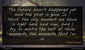 Annie Lennox quote : The future hasn't happened ...