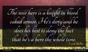 Frank Miller quote : The noir hero is ...