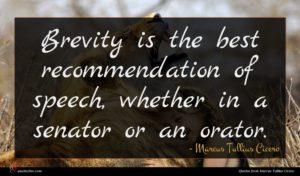 Marcus Tullius Cicero quote : Brevity is the best ...