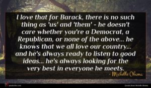 Michelle Obama quote : I love that for ...