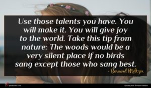 Bernard Meltzer quote : Use those talents you ...