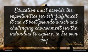 Noam Chomsky quote : Education must provide the ...