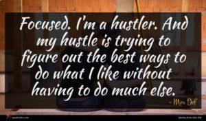 Mos Def quote : Focused I'm a hustler ...