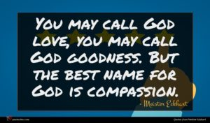 Meister Eckhart quote : You may call God ...