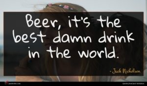 Jack Nicholson quote : Beer it's the best ...