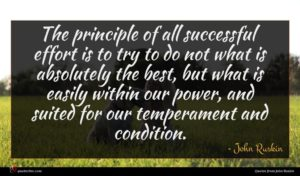John Ruskin quote : The principle of all ...