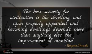 Benjamin Disraeli quote : The best security for ...