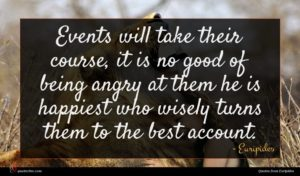 Euripides quote : Events will take their ...