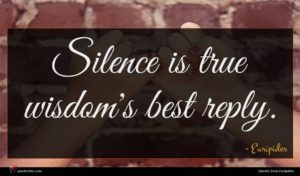 Euripides quote : Silence is true wisdom's ...