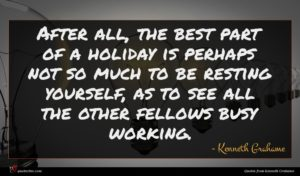 Kenneth Grahame quote : After all the best ...