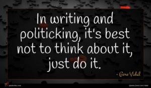 Gore Vidal quote : In writing and politicking ...