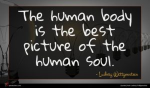 Ludwig Wittgenstein quote : The human body is ...