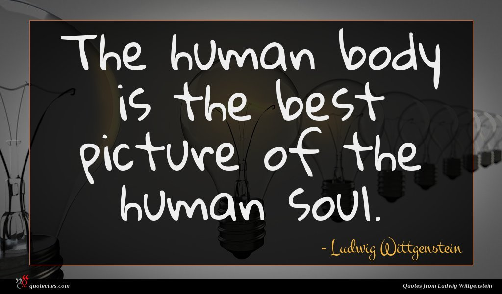 Ludwig Wittgenstein Quote The Human Body Is
