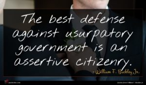 William F. Buckley Jr. quote : The best defense against ...