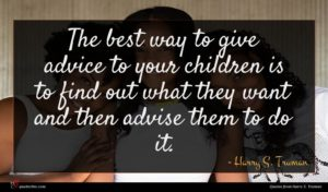 Harry S. Truman quote : The best way to ...