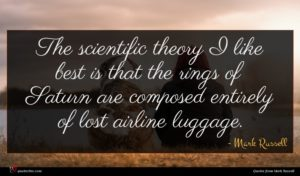 Mark Russell quote : The scientific theory I ...