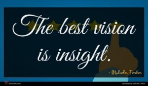 Malcolm Forbes quote : The best vision is ...