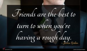 Justin Bieber quote : Friends are the best ...