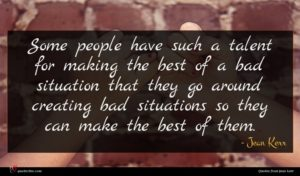Jean Kerr quote : Some people have such ...