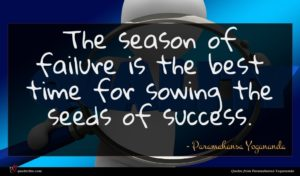 Paramahansa Yogananda quote : The season of failure ...