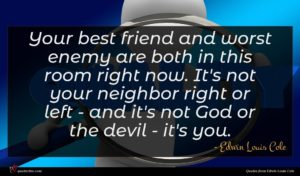 Edwin Louis Cole quote : Your best friend and ...