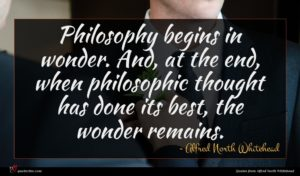 Alfred North Whitehead quote : Philosophy begins in wonder ...