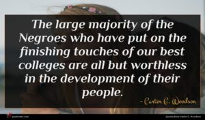 Carter G. Woodson quote : The large majority of ...