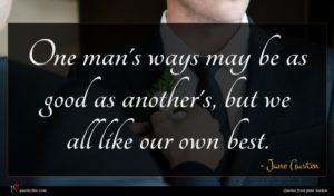 Jane Austen quote : One man's ways may ...
