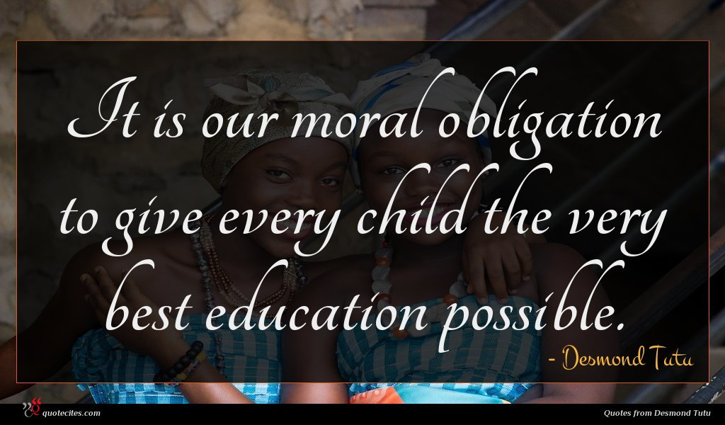 It is our moral obligation to give every child the very best education possible.