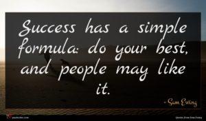 Sam Ewing quote : Success has a simple ...