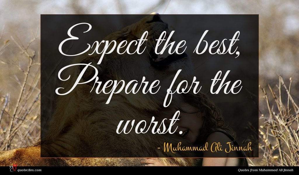 Expect the best, Prepare for the worst.