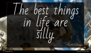Scott Adams quote : The best things in ...
