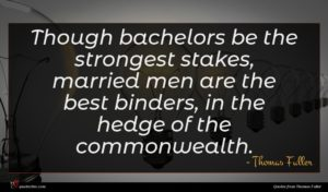 Thomas Fuller quote : Though bachelors be the ...